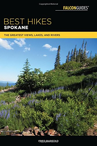 Best Hikes Spokane: The Greatest Views, Lakes, and Rivers (Best Hikes Near Series)