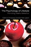 The Psychology of Lifestyle : Promoting Healthy Behaviour, Thirlaway, Kathryn and Upton, Dominic, 0415416612