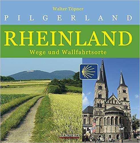 Pilgerland Rheinland: Wege und Wallfahrtsorte