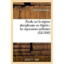 Etude Sur Le Regime Disciplinaire En Algerie: Les Repressions Militaires
