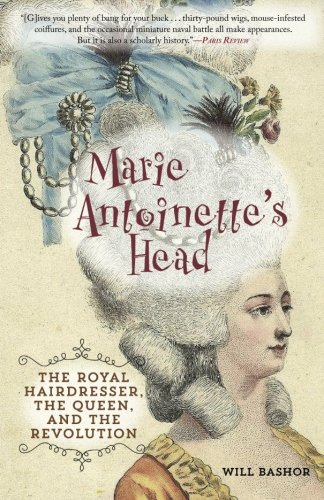 - Marie Antoinette's Head: The Royal Hairdresser, the Queen, and the Revolution