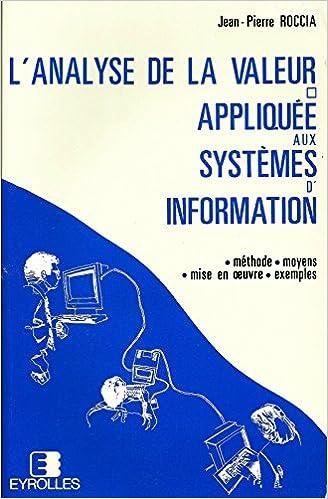 Lire L' Analyse de la valeur appliquée aux systemes information, méthode, moyen, mise en oeuvre, exemples pdf