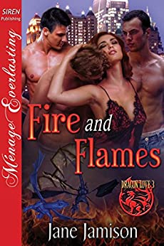 Fire and Flames [Dragon Love 3] (Siren Publishing Menage Everlasting) by [Jamison, Jane]