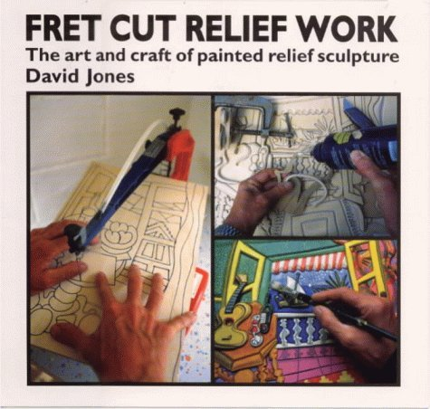 fret-cut-relief-work-art-and-craft-of-painted-relief-sculpture-by-david-jones-1997-07-01