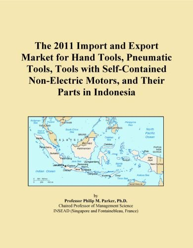 The 2011 Import and Export Market for Hand Tools, Pneumatic Tools, Tools with Self-Contained Non-Electric Motors, and Their Parts in Indonesia
