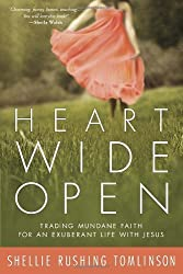 Heart Wide Open: Trading Mundane Faith for an Exuberant Life with Jesus by Shellie Rushing Tomlinson (2014-03-18)