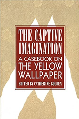 Buy The Captive Imagination A Casebook On Yellow Wallpaper Book Online At Low Prices In India