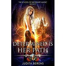Determined Is Her Path: An Urban Fantasy Action Adventure (The School Of Necessary Magic Book 7)