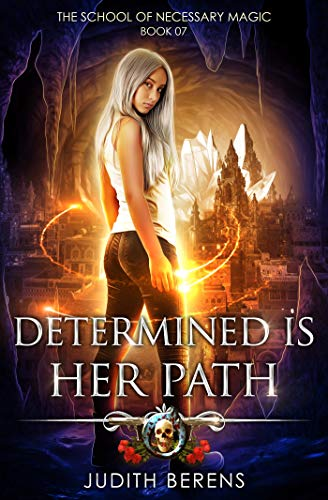 (Determined Is Her Path: An Urban Fantasy Action Adventure (The School Of Necessary Magic Book)