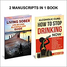 How to Stop Drinking: Life Beyond Alcoholism: Two Manuscripts in One Book Audiobook by Charles Fuchs Narrated by Harry Roger Williams III
