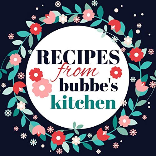 Recipes from Bubbe's Kitchen: A Blank Cookbook Journal with Guided Prompts to Write in Your Cherished Family Recipes by Currant Lane