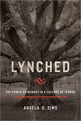 Lynched: The Power of Memory in a Culture of Terror: Angela