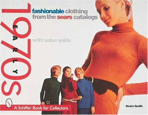 1970 Fashion Costumes (Fashionable Clothing from the Sears Catalogs: Early 1970s (Schiffer Book for Collectors))