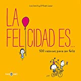La felicidad es. 500 razones para ser feliz (Spanish Edition)