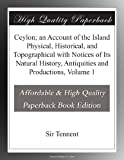 img - for Ceylon; an Account of the Island Physical, Historical, and Topographical with Notices of Its Natural History, Antiquities and Productions, Volume 1 book / textbook / text book