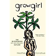 by Donahue, Heather Growgirl: The Blossoming of an Unlikely Outlaw (2012) Paperback