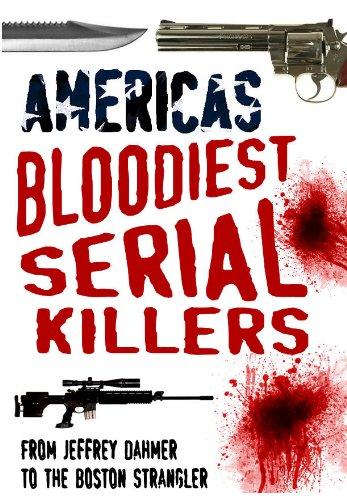 America's Bloodiest Serial Killers: From Jeffrey Dahmer to the Boston Strangler pdf