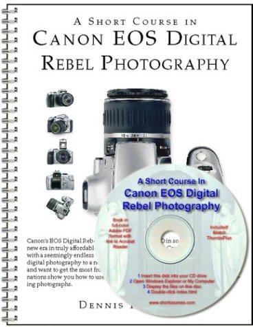 A Short Course in Canon EOS Digital Rebel Photography Dennis Curtin