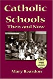 Catholic Schools Then and Now, Mary Reardon, 1932542116