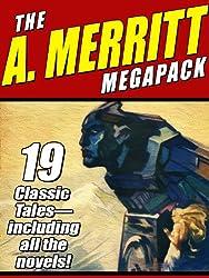 The A. Merritt Megapack: 19 Classic Novels and Stories