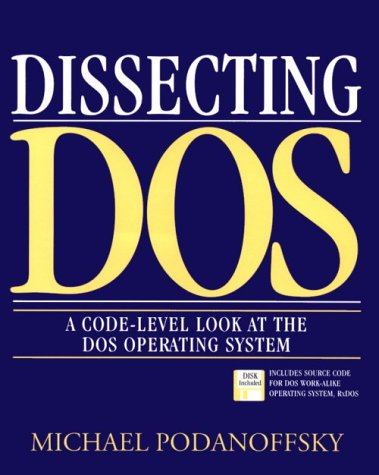 Dissecting DOS: A Code-Level Look at the DOS Operating System por Michael Podanoffsky