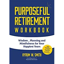 Purposeful Retirement Workbook: Wisdom, Planning and Mindfulness for Your Happiest Years
