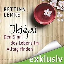 Ikigai: Den Sinn im Alltag finden Hörbuch von Bettina Lemke Gesprochen von: Monika Disse