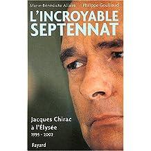 INCROYABLE SEPTENNAT : JACQUES CHIRAC À L'ÉLYSÉE