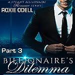 Billionaire's Dilemma - Part 3: Bad Boy Murdery Mystery Romance: Bad Boy Gone Good, Volume 3   Roxie Odell