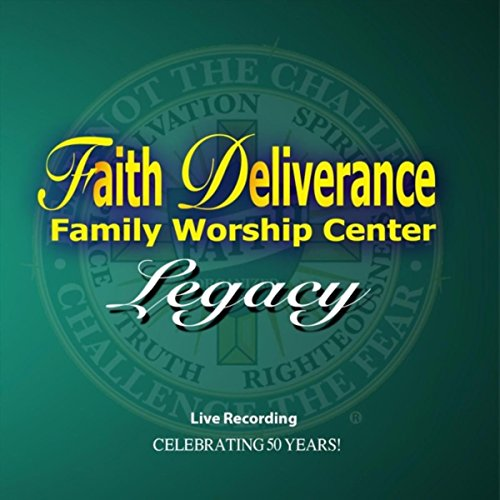 Faith Deliverance Legacy - Legacy Celebrating 50 Years! (2017)