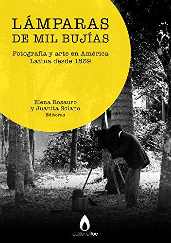 Lámpara de mil bujías: Fotografía y arte en América Latina desde 1839 (Spanish Edition) - Kindle edition by Elena Rosauro, Juanita Solano.