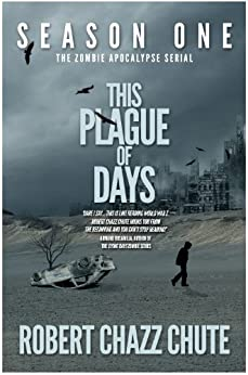 This Plague of Days Season One (The Zombie Apocalypse Serial Book 1) by [Chute, Robert Chazz]