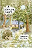 A Legacy Lost, Suzanne Peyton, 0595668747