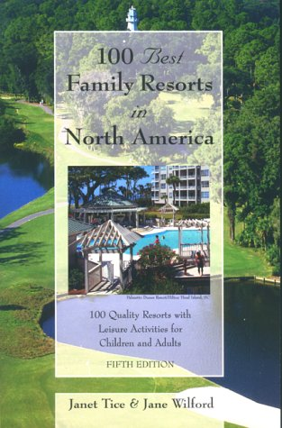 100 Best Family Resorts in North America: 100 Quality Resorts With Leisure Activites for Children and Adults (100 Best Series)