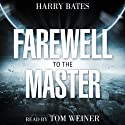 Farewell to the Master Audiobook by Harry Bates Narrated by Tom Weiner