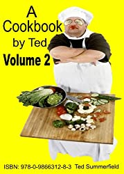 A Cookbook By Ted. Volume 2.