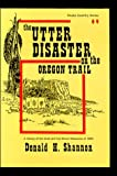 The Utter Disaster on the Oregon Trail, Donald H. Shannon, 0963582828