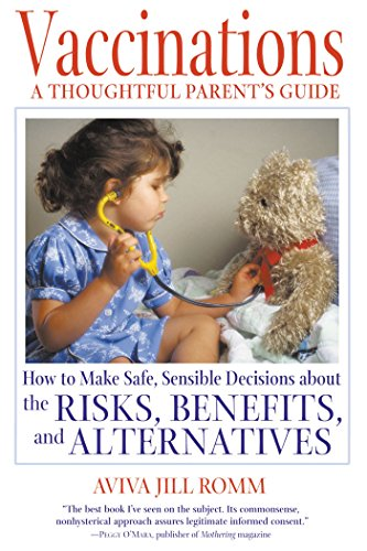 Vaccinations: A Thoughtful Parent's Guide: How to Make Safe,  Sensible Decisions about the Risks, Benefits, and Alternatives (Music Babies Make)