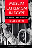 Muslim Extremism in Egypt : The Prophet and Pharaoh, Kepel, Gilles, 0520085434