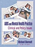 AIDS and Mental Health Practice : Clinical and Policy Issues, R Dennis Shelby, Michael Shernoff, 078900464X