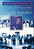 We Shall Behold Him:Tribute to Dottie Rambo