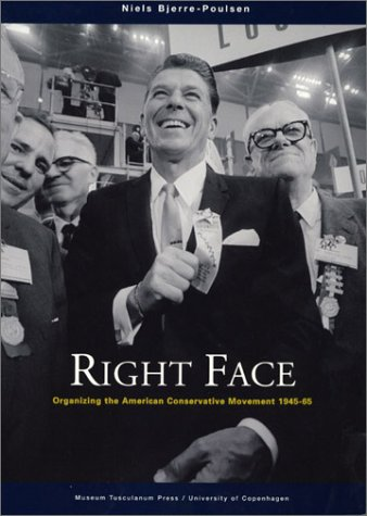 Right Face: Organizing the American Conservative Movement 1945-65