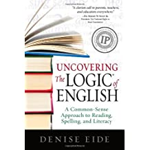 Uncovering the Logic of English: A Common-Sense Approach to Reading, Spelling, and Literacy by Denise Eide (2012-07-21) Paperback