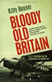 Front cover for the book Bloody Old Britain: O.G.S. Crawford and the Archaeology of Modern Life by Kitty Hauser