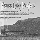 Fence Lake Project : Archaeological Data Recovery in the New Mexico Transportation Corridor and First-Year Permit Area, Fence Lake Caol Mine Project, Catron County, New Mexico, Edgar K. Huber, Carla R. Van West, 1879442868
