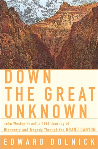 Books : Down the Great Unknown: John Wesley Powell's 1869 Journey of Discovery and Tragedy Through the Grand Canyon 1st edition by Dolnick, Edward (2001) Hardcover