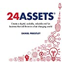 24 Assets: Create a Digital, Scalable, Valuable and Fun Business That Will Thrive in a Fast Changing World Audiobook by Daniel Priestley Narrated by Daniel Priestley