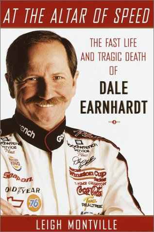At the Altar of Speed: The Fast Life and Tragic Death of Dale Earnhardt