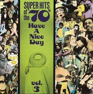 Super Hits Of The '70s: Have A Nice Day, Vol. 3 by Rhino