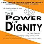 The Power of Dignity: A New Direction, A New Way to Think About Assets and Sustainable Competitive Advantage | Pete Geissler